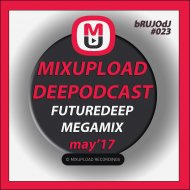 bRUJODJ - Mixupload Deep Podcast #023 (May\'17 Future Deep Megamix)