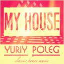 Yuriy Poleg - My House (Original Mix)