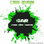 E.Trixx - Delirium (Original Mix)