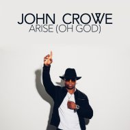John Crowe - Arise  (Oh God)