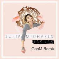 Julia Michaels - Issues (GeoM Remix) (Original Mix)