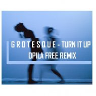 Grotesque - Turn It Up (Opila Free Remix)