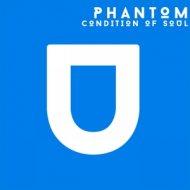 PHANTOM - Condition Of Soul (Original Mix)