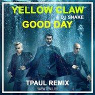 Yellow Claw & DJ Snake - Good Day (T Paul Remix) (Original Mix)