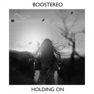 Boostereo - Holding On (Original Mix)