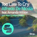 Alfredo De Nicola Ft. Amanda Wilson - Too Late To Cry (Nari & Milani Remix) (Original Mix)