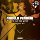 Angelo Ferreri - To Have The Music (Original Mix)