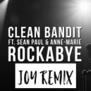 Clean Bandit Ft. Sean Paul & Anne-Marie - Rockabye (Joy Remix) (Original Mix)