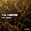 Dip Noise - I\'m Here (Original mix)