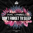 DUAL CHANNELS - Don\'t Forget To Sleep (Original mix)