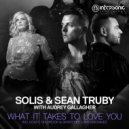 Solis & Sean Truby with Audrey Gallagher - What It Takes To Love You (Holbrook & SkyKeeper Extended Remix)