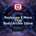 Archie Stone & Dux - Royksopp X Move That Body(Archie Stone & Dux Mashup) (Mashup)