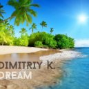 Dimitriy K. - Dream (Original mix)