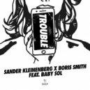 Sander Kleinenberg x Boris Smith Ft. Baby Sol - Trouble (Original Mix)