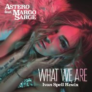 Astero feat Margo Sarge  - What We Are (Ivan Spell Remix)  (Original Mix)