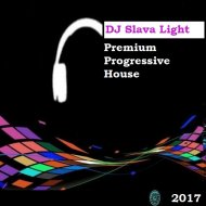 Dj Slava Light - Progressive Premium House \'\' Night Light City \'\' - 2017 (radio show)