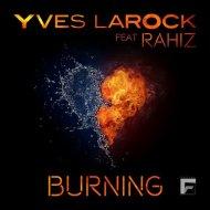 Yves Larock Ft. Rahiz - Burning (Club Dub Mix) (Original Mix)