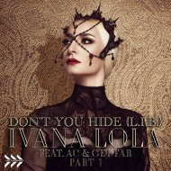 Ivana Lola  &  AC  &  Get Far  - Don\'t You Hide (L.I.B.)  (feat. AC & Get Far) (Luis Vazquez Remix)