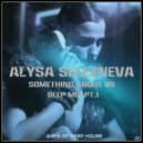 Alysa Selezneva - Something About Us (Deep Mix Pt.1) (Deep Mix)