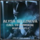 Alysa Selezneva - Call to Nowhere (Deep Mix Pt.2) (Deep Mix)