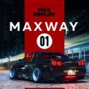 Max Pavlov - MaxWay #01 (Mix)