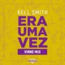 Kell Smith - Era Uma Vez (Vinne Mix) (Original Mix )