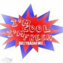 Billy Badnewz - I\'m Cool I\'m Fresh (Original Mix)