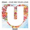Zsak - Give Me Your Love (Original Mix)