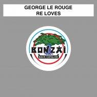 George le Rouge - Re Loves (Alternative Mix)