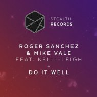 Roger Sanchez & Mike Vale Ft. Kelli-Leigh - Do It Well  (Extended Mix) (Original Mix)