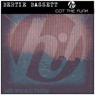 Bertie Bassett - Got The Funk (Original Mix)