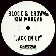Block & Crown, Kim Morgan - Jack Em Up (Original Mix)