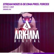 Stream Noize & De Cima Presents Forces - Who I Am (Original Mix)