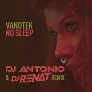 Vanotek Ft. Minelli - No Sleep (DJ Antonio & DJ Renat Remix) (Original Mix)