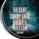 50 Cent - Candy Shop (Dance Master Remix)