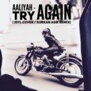 Aaliyah - Try Again (Idyl Cover / Gurkan Asik Remix) (Original Mix)