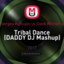 Sergey Kutsuev vs Dave Winnel\'s - Tribal Dance (DADDY DJ Mashup) (Original Mix)