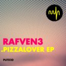 Rafven3 - Pizza Lover (Original mix)