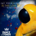 Jay Frog & Amfree - Is This Love (Original Mix)