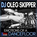 DJ Oleg Skipper - Emotions Of a Dancefloor (Original Mix)