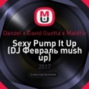 Danzel x David Guetta x Maldrix - Sexy Pump It Up (DJ Февраль mush up) (-)