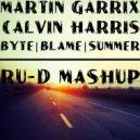 Martin Garrix & Brooks X Calvin Harris  - Byte & Blame & Summer (Ru-D Mashup) (Original Mix)