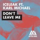 Iceleak feat. Karl Michael - Don\'t Leave Me (Extended Mix) ()