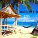Dimitriy K.  - Feel At Home (Original mix)