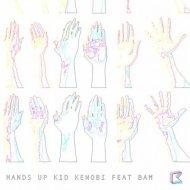 Bam, Kid Kenobi - Hands Up (Tau Tau Remix)