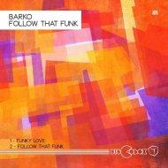 Barko - Follow That Funk (Original Mix)