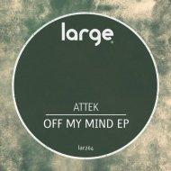 Attek - Off My Mind (Original Mix) ()