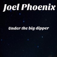Joel Phoenix - Under The Big Dipper (Original Mix)