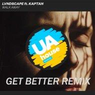 LVNDSCAPE ft. Kaptan - Walk Away (Get Better Remix)