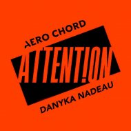 Aero Chord, Danyka Nadeau  - Attention  (Original Mix)